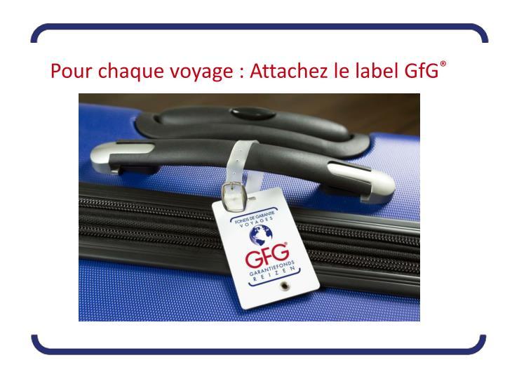 Pour chaque voyage : Attachez le label GfG