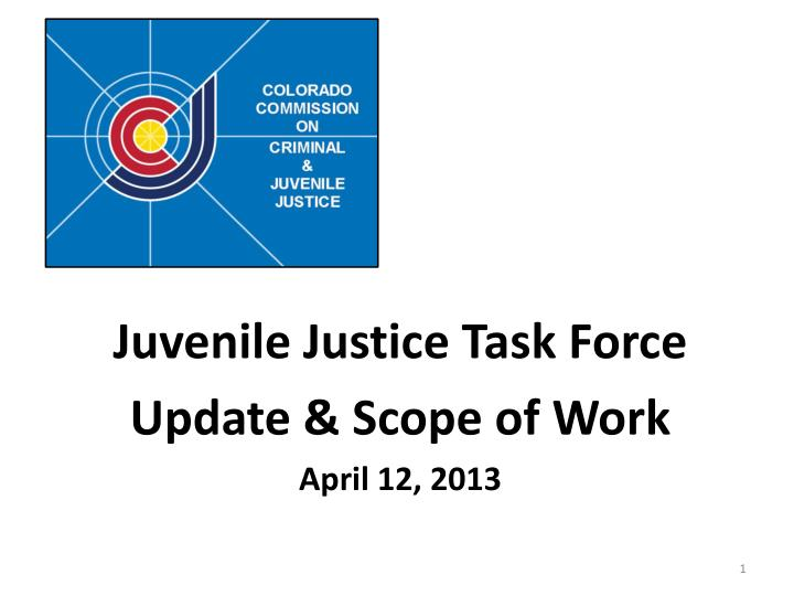 Juvenile justice task force update scope of work april 12 2013
