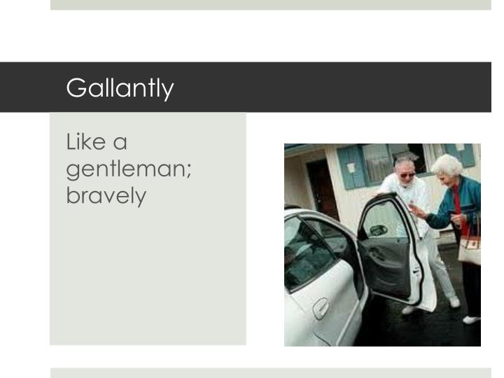 Gallantly