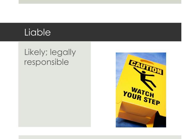 Liable