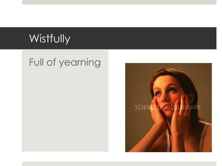 Wistfully