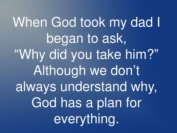 When God took my dad I began to ask,
