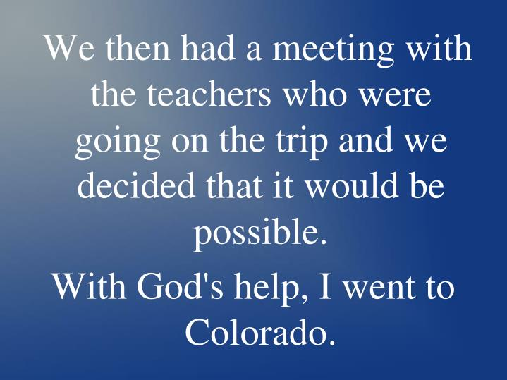 We then had a meeting with the teachers who were going on the trip and we decided that it would be possible.