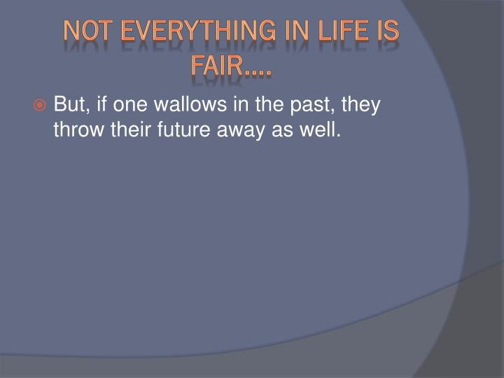 Not Everything in life is fair….