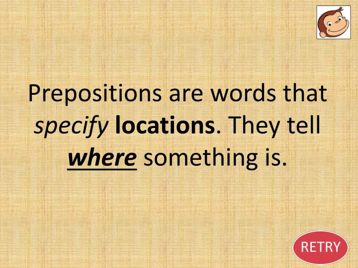 Prepositions are words that