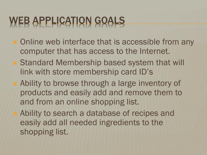 Online web interface that is accessible from any computer that has access to the Internet.