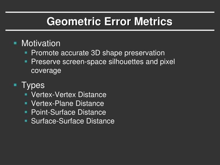 Geometric Error Metrics