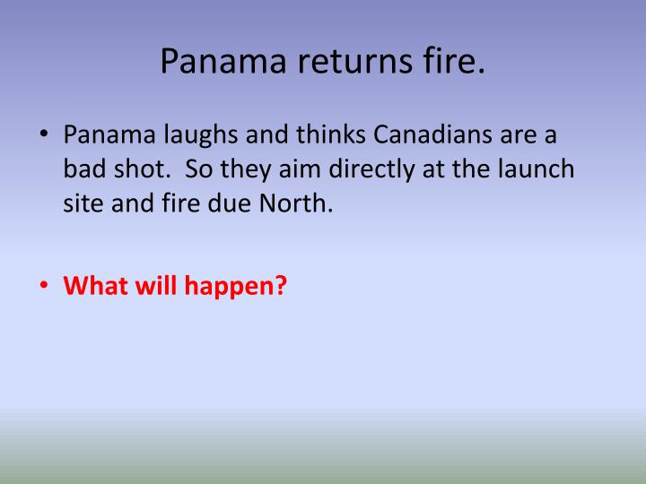 Panama returns fire.