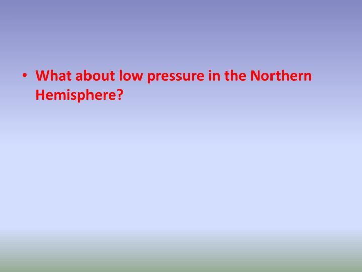 What about low pressure in the Northern Hemisphere?