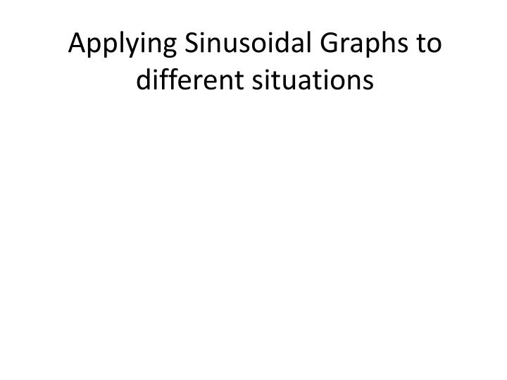 Applying sinusoidal graphs to different situations