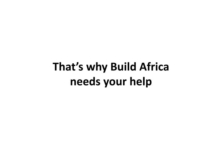 That's why Build Africa