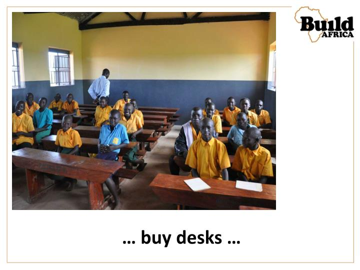 … buy desks …