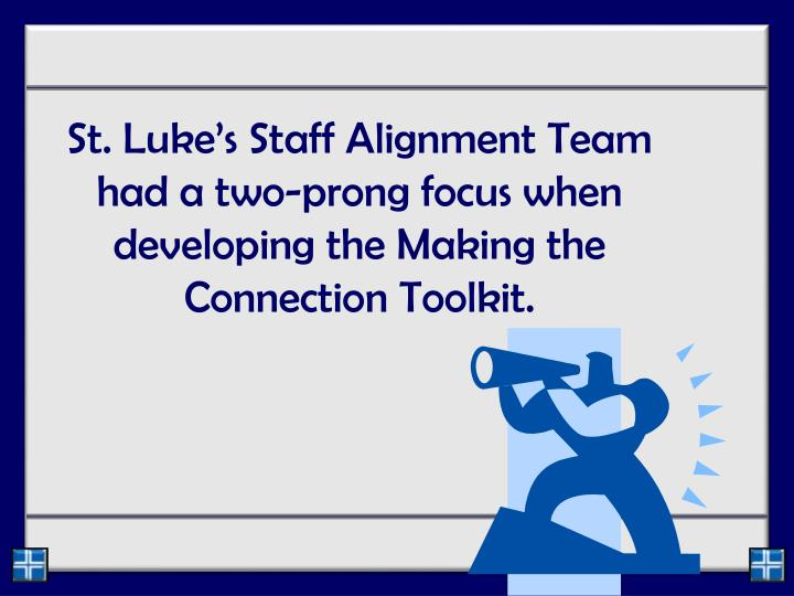 St. Luke's Staff Alignment Team had a two-prong focus when developing the Making the Connection Toolkit.