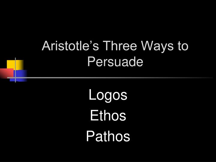 Aristotle s three ways to persuade