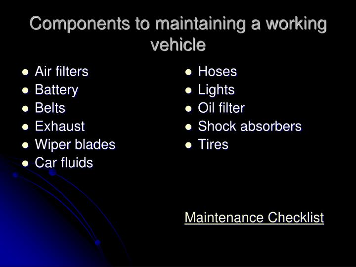 Components to maintaining a working vehicle
