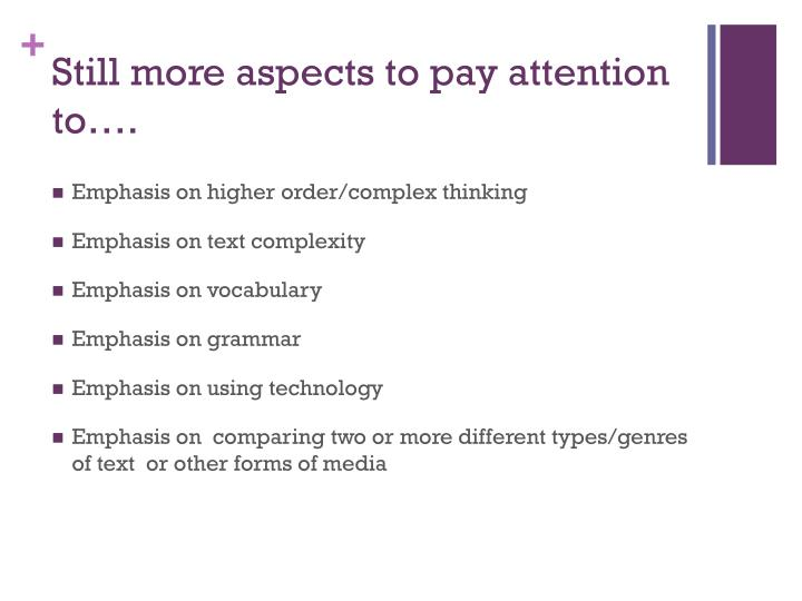 Still more aspects to pay attention to….