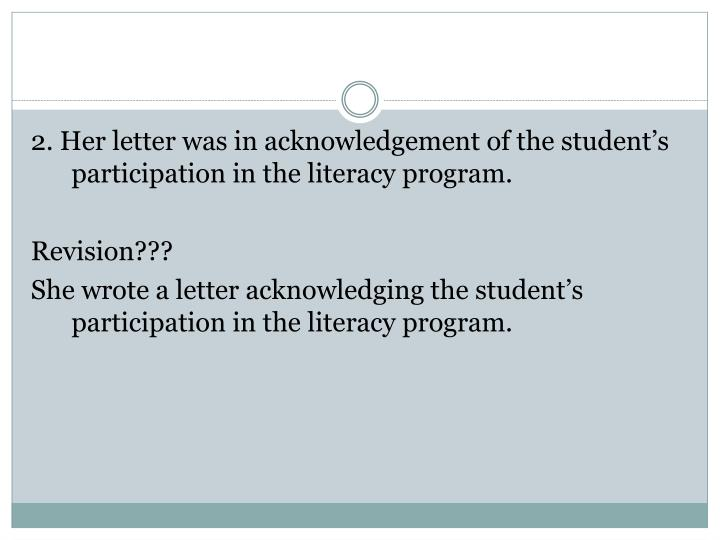 2. Her letter was in acknowledgement of the student's participation in the literacy program.
