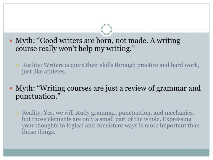 "Myth: ""Good writers are born, not made. A writing course really won't help my writing."""