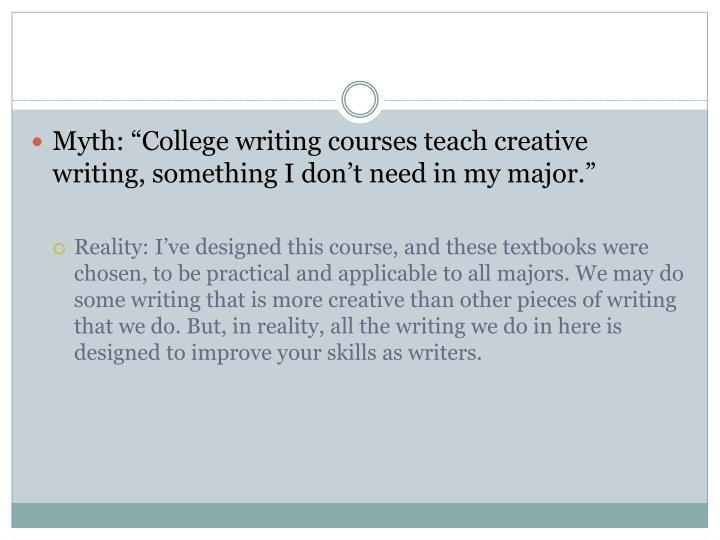 "Myth: ""College writing courses teach creative writing, something I don't need in my major."""