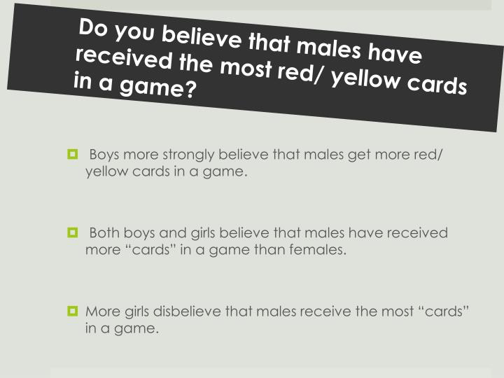 Do you believe that males have received the most red/ yellow cards in a game?
