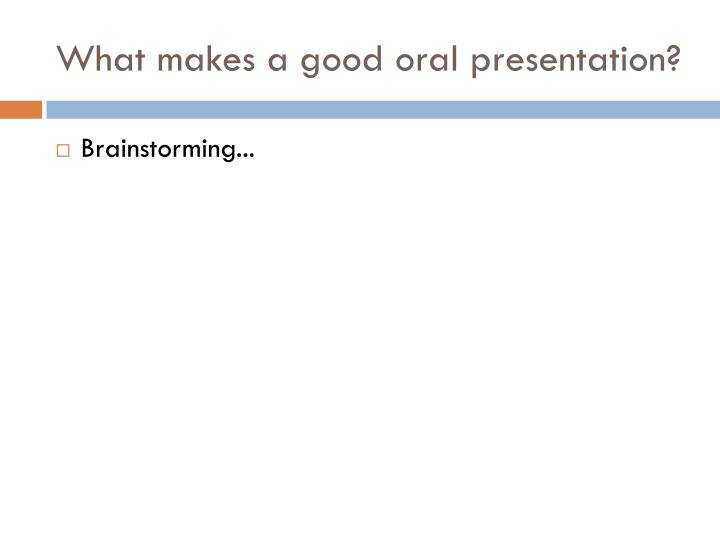 What makes a good oral presentation