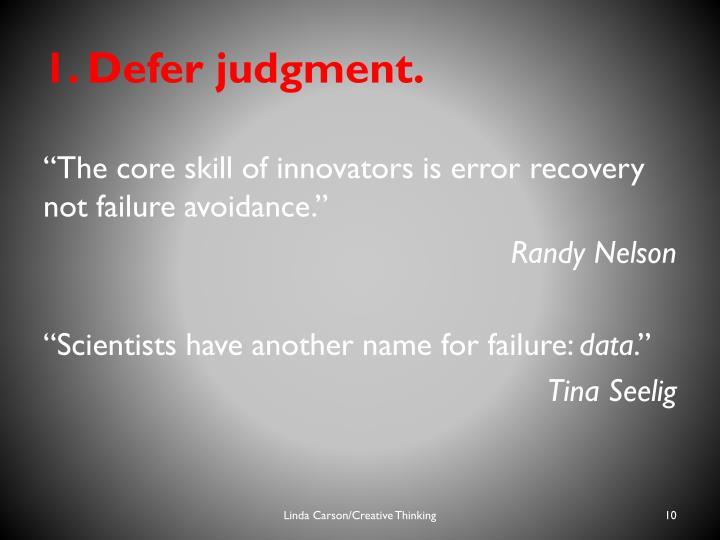 1. Defer judgment.