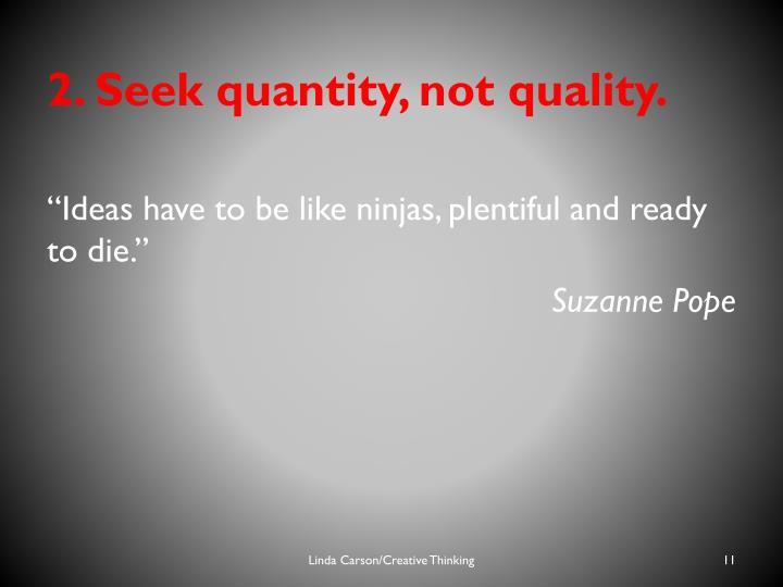 2. Seek quantity, not quality.