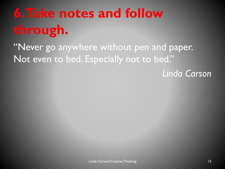 6. Take notes and follow through.