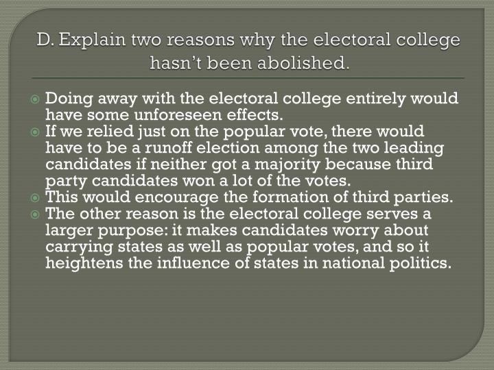 D. Explain two reasons why the electoral college hasn't been abolished