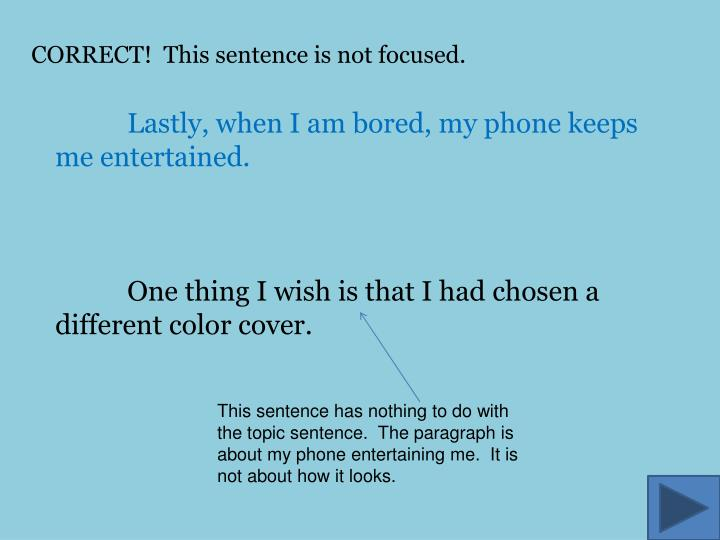 CORRECT!  This sentence is not focused.