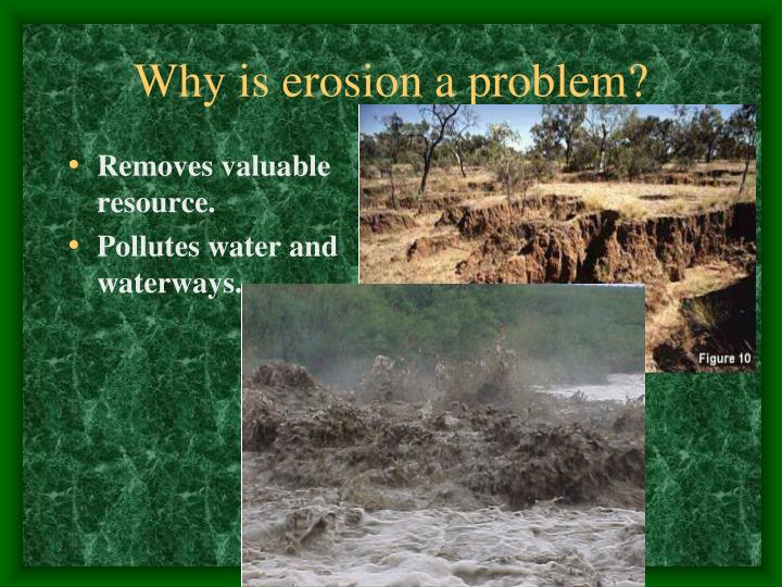 Why is erosion a problem?