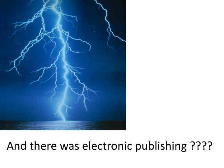 And there was electronic publishing ????