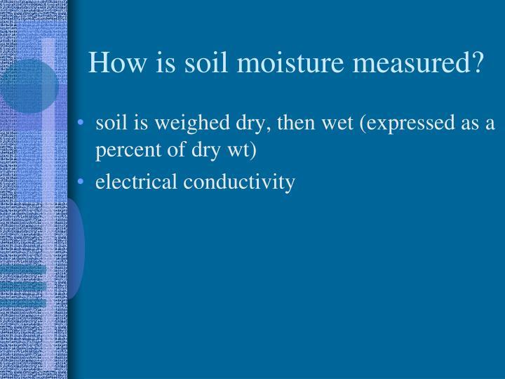 How is soil moisture measured?