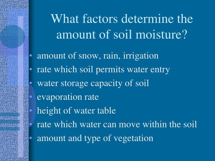 What factors determine the amount of soil moisture?