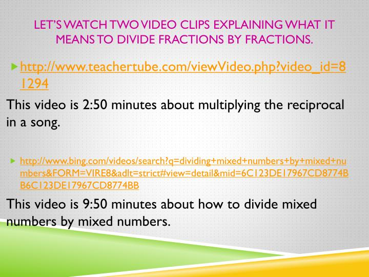 Let s watch two video clips explaining what it means to divide fractions by fractions