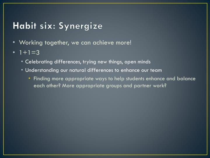 Habit six: Synergize