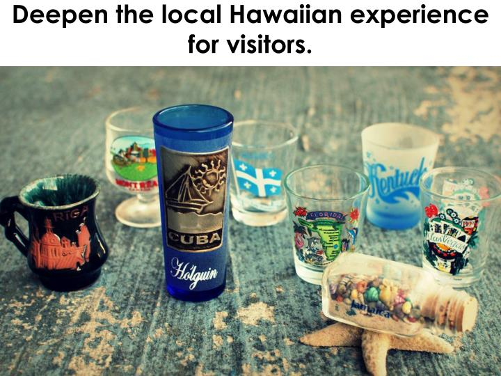 Deepen the local Hawaiian experience