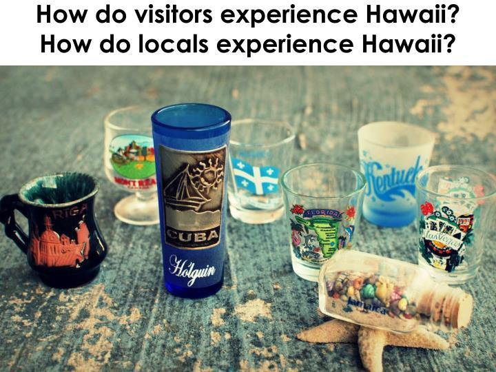 How do visitors experience Hawaii?