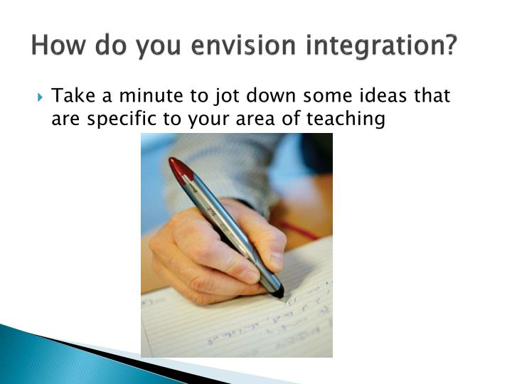 How do you envision integration?