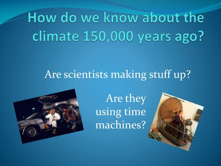 How do we know about the climate 150 000 years ago