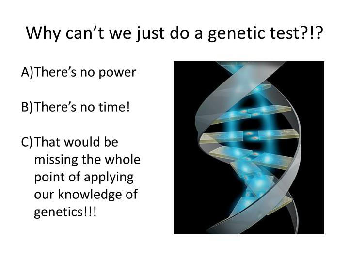 Why can't we just do a genetic test?!?