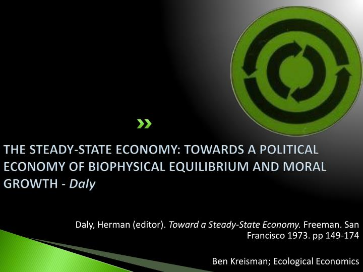 THE STEADY-STATE ECONOMY: TOWARDS A POLITICAL ECONOMY OF B