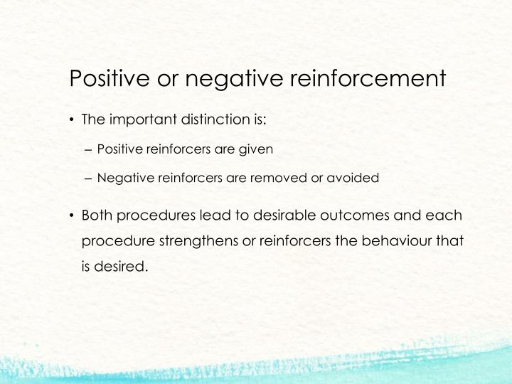 Positive or negative reinforcement