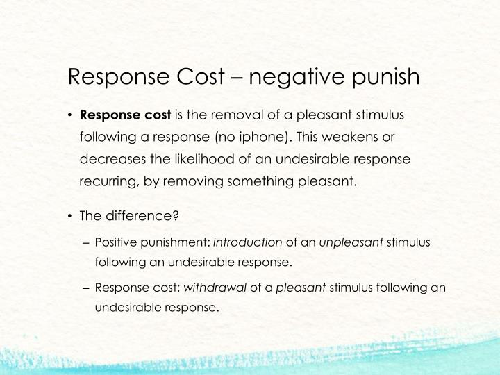 Response Cost – negative punish