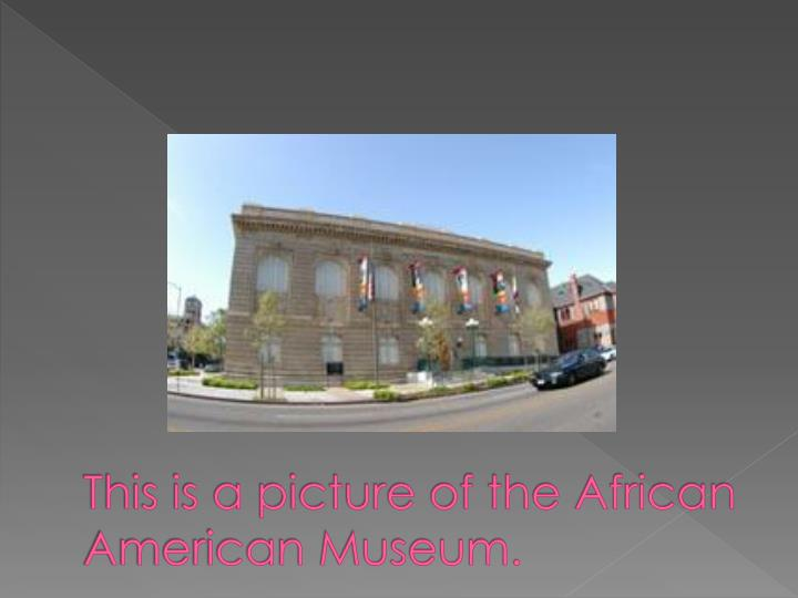 This is a picture of the African American Museum.