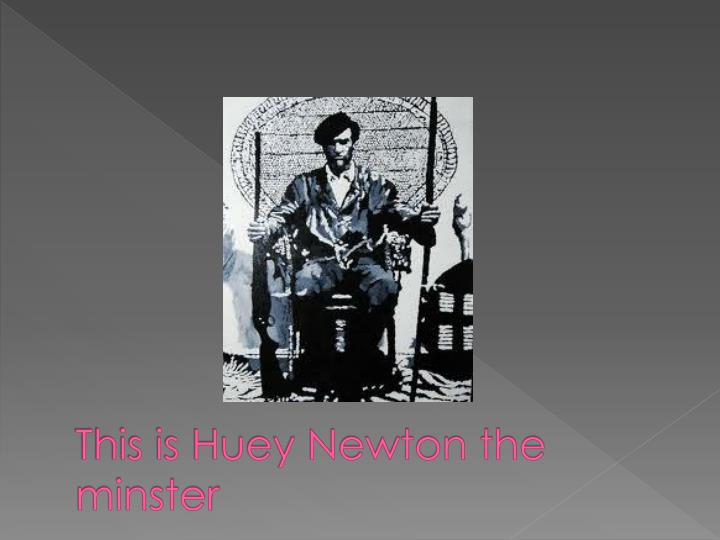 This is Huey Newton the minster