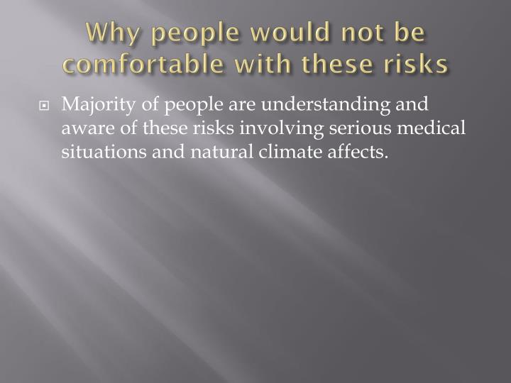 Why people would not be comfortable with these risks