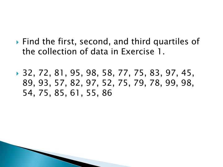 Find the first, second, and third quartiles of the collection of data in Exercise 1.