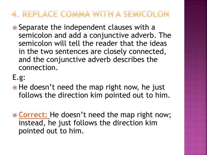 4. Replace comma with a semicolon