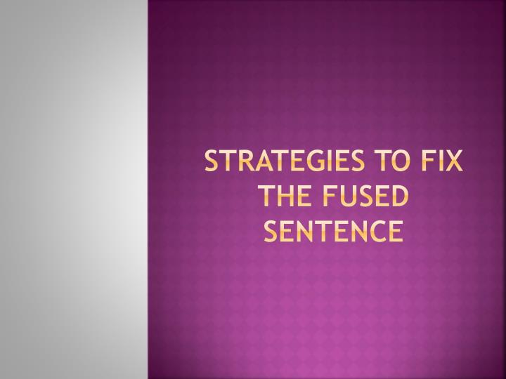strategies to fix the fused sentence